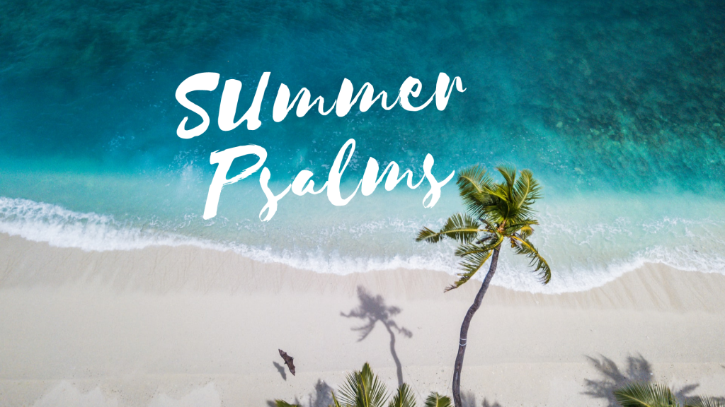 Summer Psalms – Ps 100 Start with a Thank Yoy (23rd August 2020)